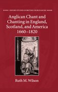 Cover for Anglican Chant and Chanting in England, Scotland, and America, 1660 to 1820