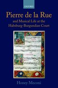 Cover for Pierre de la Rue and Musical Life at the Habsburg-Burgundian Court