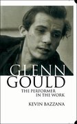 Cover for Glenn Gould: The Performer in the Work