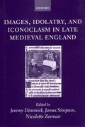 Cover for Images, Idolatry, and Iconoclasm in Late Medieval England