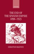 Cover for The End of the Spanish Empire, 1898-1923