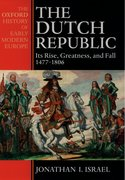 The Dutch Republic Its Rise, Greatness, and Fall 1477-1806