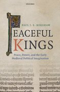 Peaceful Kings Peace, Power and the Early Medieval Political Imagination