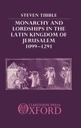 Cover for Monarchy and Lordships in the Latin Kingdom of Jerusalem 1099-1291