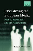 Liberalizing the European Media Politics, Regulation, and the Public Sphere