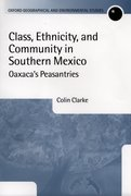 Class, Ethnicity, and Community in Southern Mexico Oaxaca's Peasantries