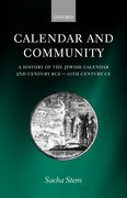 Calendar and Community A History of the Jewish Calendar, 2nd Century BCE to 10th Century CE