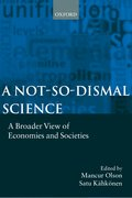 A Not-so-dismal Science A Broader View of Economies and Societies