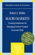 Macro Markets Creating Institutions for Managing Society's Largest Economic Risks