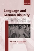 Language and German Disunity A Sociolinguistic History of East and West in Germany, 1945-2000