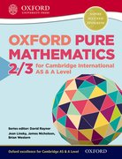 Cover for Mathematics for Cambridge International AS & A Level Oxford Pure Mathematics 2 & 3 for Cambridge International AS & A Level - 9780198306900