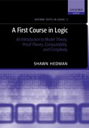 A First Course in Logic An Introduction to Model Theory, Proof Theory, Computability, and Complexity