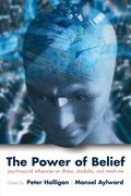 The Power of Belief Psychosocial influence on illness, disability and medicine