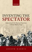 Inventing the Spectator Subjectivity and the Theatrical Experience in Early Modern France