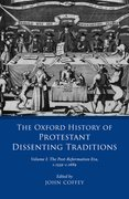 Cover for The Oxford History of Protestant Dissenting Traditions, Volume I