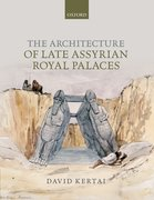 Cover for The Architecture of Late Assyrian Royal Palaces