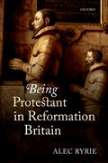 Cover for Being Protestant in Reformation Britain