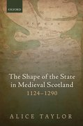 Cover for The Shape of the State in Medieval Scotland, 1124-1290