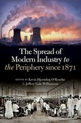 Cover for The Spread of Modern Industry to the Periphery since 1871