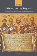 Nicaea and its Legacy An Approach to Fourth-Century Trinitarian Theology