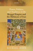 Cover for Power, Politics, and Tradition in the Mongol Empire and the Ilkhanate of Iran