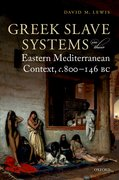 Cover for Greek Slave Systems in their Eastern Mediterranean Context, <i>c.</i>800-146 BC