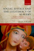 Cover for Social Justice and the Legitimacy of Slavery - 9780198777274