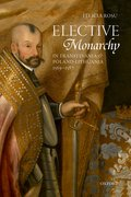 Cover for Elective Monarchy in Transylvania and Poland-Lithuania, 1569-1587