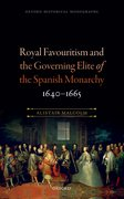 Cover for Royal Favouritism and the Governing Elite of the Spanish Monarchy, 1640-1665