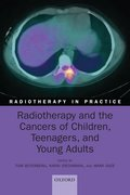 Cover for Radiotherapy and the Cancers of Children, Teenagers and Young Ads