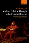 Cover for A History of Modern Political Thought in East Central Europe
