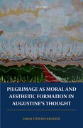 Cover for Pilgrimage as Moral and Aesthetic Formation in Augustine