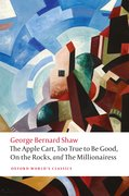Cover for The Apple Cart, Too True to Be Good, On the Rocks, and The Millionairess