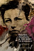 Cover for Poetry, Politics, and the Body in Rimbaud
