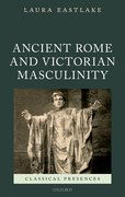 Cover for Masculinity and Ancient Rome in the Victorian Cultural Imagination