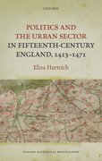Cover for Politics and the Urban Sector in Fifteenth-Century England, 1413-1471