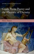 Cover for Greek Praise Poetry and the Rhetoric of Divinity