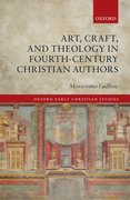 Cover for Art, Craft, and Theology in Fourth-Century Christian Authors