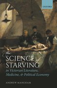Cover for The Science of Starving in Victorian Literature, Medicine, and Political Economy