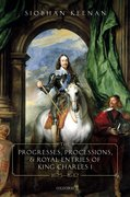 Cover for The Progresses, Processions, and Royal Entries of King Charles I, 1625-1642