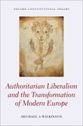Cover for Authoritarian Liberalism and the Transformation of Modern Europe