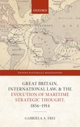 Cover for Great Britain, International Law, and the Evolution of Maritime Strategic Thought, 1856–1914