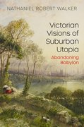 Cover for Victorian Visions of Suburban Utopia
