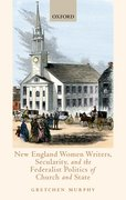 Cover for New England Women Writers, Secularity, and the Federalist Politics of Church and State