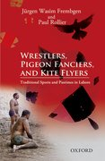 Cover for Wrestlers, Pigeon Fanciers, and Kite Flyers: Traditional Sports and Pastimes in Lahore