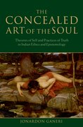 The Concealed Art of the Soul Theories of Self and Practices of Truth in Indian Ethics and Epistemology