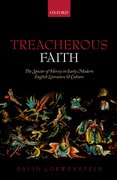 Treacherous Faith The Specter of Heresy in Early Modern English Literature and Culture