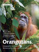 Orangutans Geographic Variation in Behavioral Ecology and Conservation