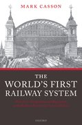 The World's First Railway System Enterprise, Competition, and Regulation on the Railway Network in Victorian Britain