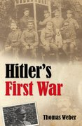 Hitler's First War Adolf Hitler, the Men of the List Regiment, and the First World War